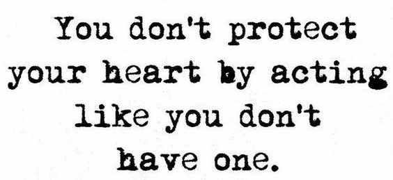 You don't protect your heart...