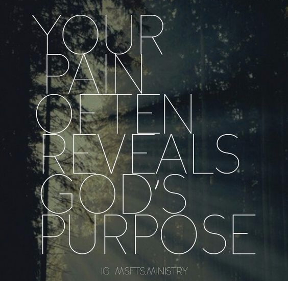 Your pain often reveals God's purpose