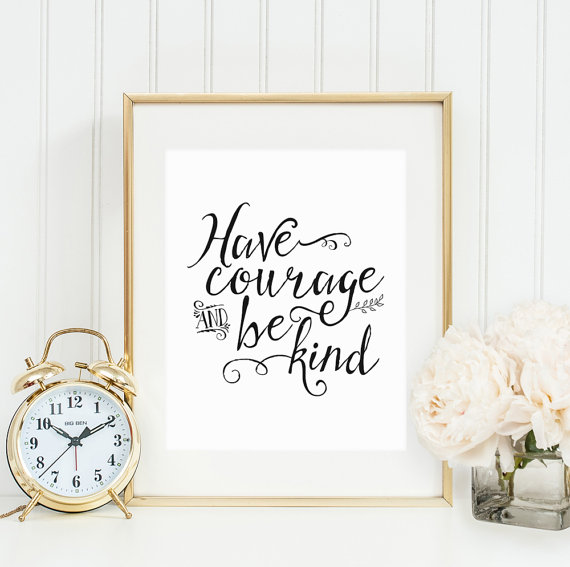 Have courage and be kind OG