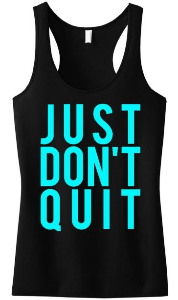 Just don't quit tank top